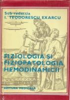 I. Teodorescu Exarcu - Fiziologia si fiziopatologia hemodinamicii (volumul 1)
