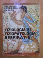 I. Teodorescu Exarcu - Fiziologia si fiziopatologia respiratiei