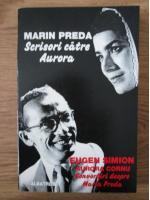 Anticariat: Marin Preda - Scrisori catre Aurora / Eugen Simion - Convorbiri despre Marin Preda