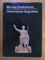 Anticariat: Mircea Duduleanu - Octavianus Augustus