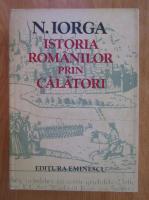 Anticariat: Nicolae Iorga - Istoria romanilor prin calatori