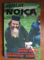 Anticariat: Rafail Noica - Celalalt Noica. Marturii ale monahului Rafail Noica