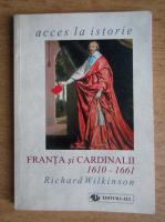 Anticariat: Richard Wilkinson - Franta si cardinalii 1610-1661