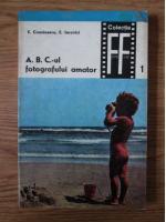 Anticariat: S. Comanescu, E. Iarovici - A. B. C.-ul fotografului amator