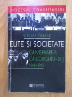 Stelian Tanase - Elite si societate. Guvernarea Gheorghiu-Dej 1948-1965
