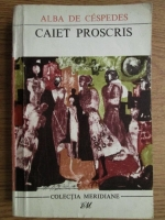 Anticariat: Alba de Cespedes - Caiet proscris