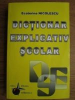Anticariat: Ecaterina Nicolescu - Dictionar explicativ scolar