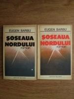 Anticariat: Eugen Barbu - Soseaua nordului (2 volume)
