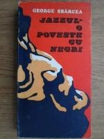 Anticariat: George Sbarcea - Jazzul, o poveste cu negri