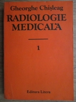Anticariat: Gheorghe Chisleag - Radiologie medicala (volumul 1)