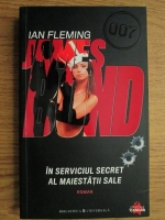 Ian Fleming - James Bond 007. In serviciul secret al Maiestatii sale