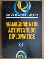 Anticariat: Ioan Gaf Deac, Ioan I. Gaf Deac - Managementul activitatilor diplomatice