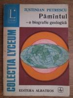 Anticariat: Iustinian Petrescu - Pamantul. O biografie geologica