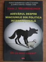 John J. Mearsheimer - Adevarul despre minciunile din politica internationala. De ce mint liderii?