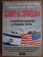 Anticariat: John J. Mearsheimer, Stephen M. Walt - Lobby-ul israelian si politica externa a Statelor Unite