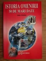 Anticariat: Jules Schuler - Istoria omenirii. 50 de mari date