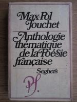 Max-Pol Fouchet - Anthologie thematique de la Poesie francaise