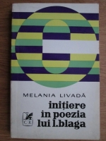 Anticariat: Melania Livada - Initiere in poezia lui L. Blaga