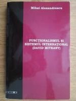 Mihai Alexandrescu - Functionalismul si Sistemul International (David Mitrany)