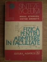 Anticariat: Mihail Atanasiu, Victor Drobota - Fizica pentru admitere in facultate (volumul 2)
