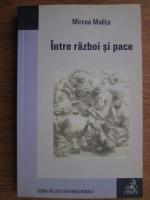 Anticariat: Mircea Malita - Intre razboi si pace