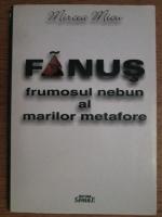 Mircea Micu - Fanus Neagu, frumosul nebun al marilor metafore