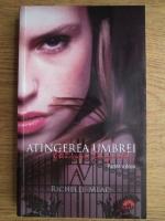 Richelle Mead - Academia vampirilor. Atingerea umbrei (volumul 3, partea a doua)