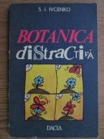 Anticariat: S. I. Ivcenko - Botanica distractiva