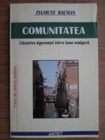 Zygmunt Bauman - Comunitatea. Cautarea sigurantei intr-o lume nesigura