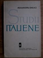 Anticariat: Alexandru Balaci - Studii italiene