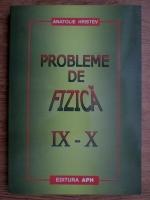 Anticariat: Anatolie Hristev - Probleme de fizica IX-X