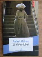 Anticariat: Andrei Makine - O femeie iubita