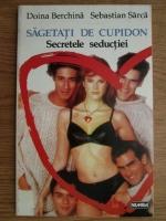 Doina Berchina - Sagetati de cupidon. Secretele seductiei