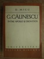Anticariat: Dumitru Micu - G. Calinescu. Intre Apollo si Dionysos