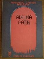 Anticariat: Fernando Castan Palomar - Adelina Patti. Glorie si amaraciune
