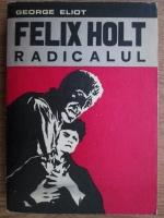 Anticariat: George Eliot - Felix Holt, radicalul