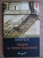 Anticariat: Georges Simenon - Maigret si martorii recalcitranti