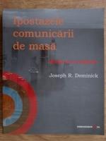 Anticariat: Joseph R. Dominick - Ipostazele comunicarii de masa. Media in era digitala