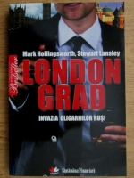Anticariat: Mark Hollingsworth - Londongrad. Invazia oligarhilor rusi