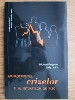 Anticariat: Michael Regester - Managementul crizelor si al situatiilor de risc