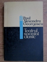 Anticariat: Paul Alexandru Georgescu - Teatrul spaniol clasic