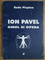Anticariat: Radu Pieptea - Ion Pavel. Omul si opera