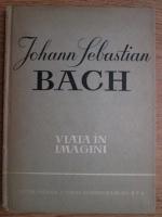 Richard Petzoldt - Johann Sebastian Bach. Viata in imagini