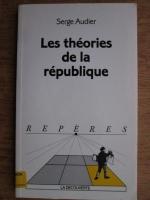 Serge Audier - Les theories de la republique
