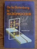 Anticariat: Alexandru Irod - De la Gutenberg la microprocesor