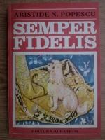 Anticariat: Aristide N. Popescu - Semper fidelis