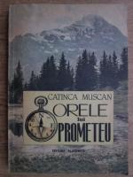 Anticariat: Catinca Muscan - Orele lui Prometeu