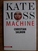 Christian Salmon - Kate Moss Machine