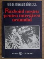 Constantin Gavanescul - Razboiul nostru pentru intregirea neamului