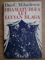 Dan C. Mihailescu - Dramaturgia lui Lucian Blaga
